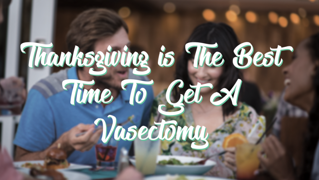 Thanksgiving is The Best Time To Get A Vasectomy
