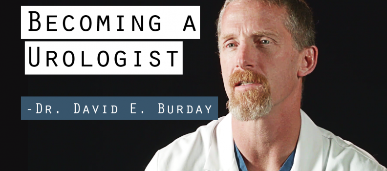 Becoming a Urologist – Dr. David E. Burday