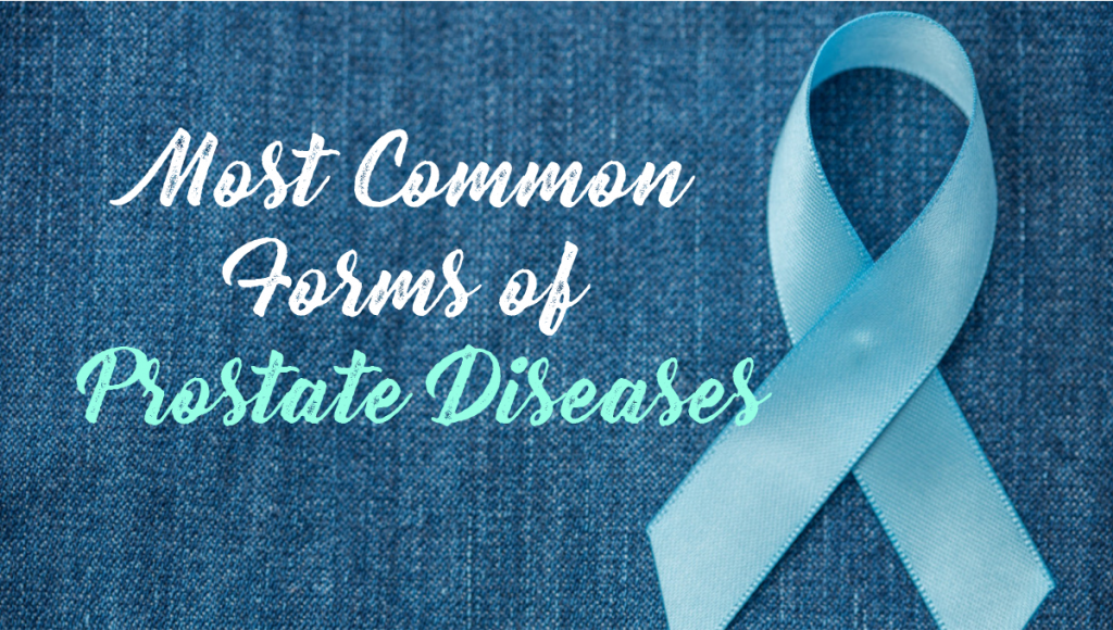 Most Common Forms of Prostate Diseases