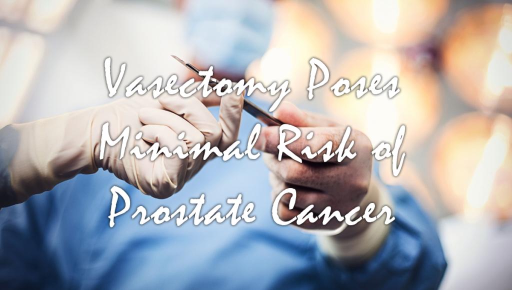 Vasectomy Poses Minimal Risk of Prostate Cancer