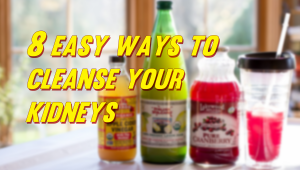 8 Easy Ways to Cleanse Your Kidneys