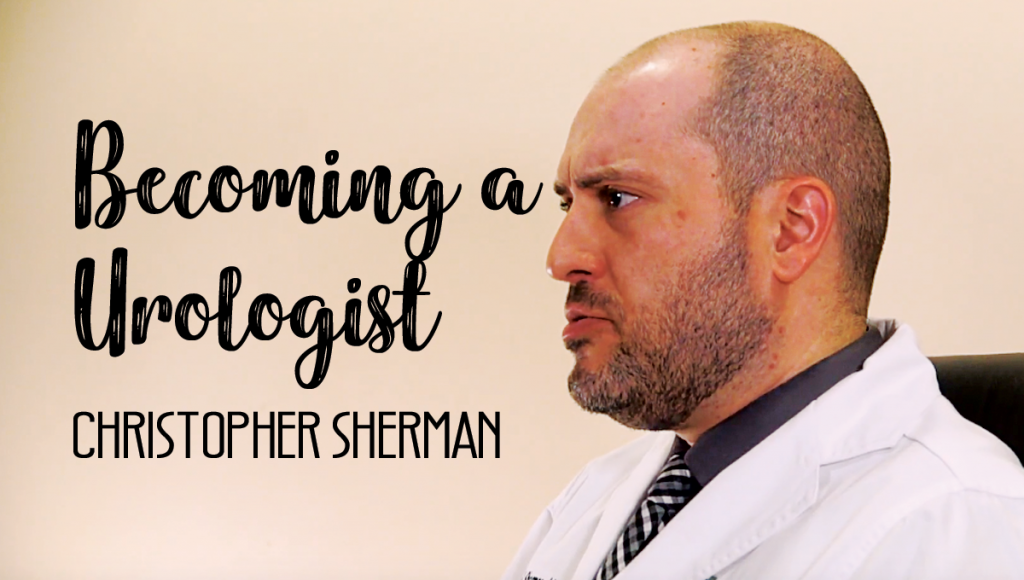 Christopher Sherman Becoming a Urologist