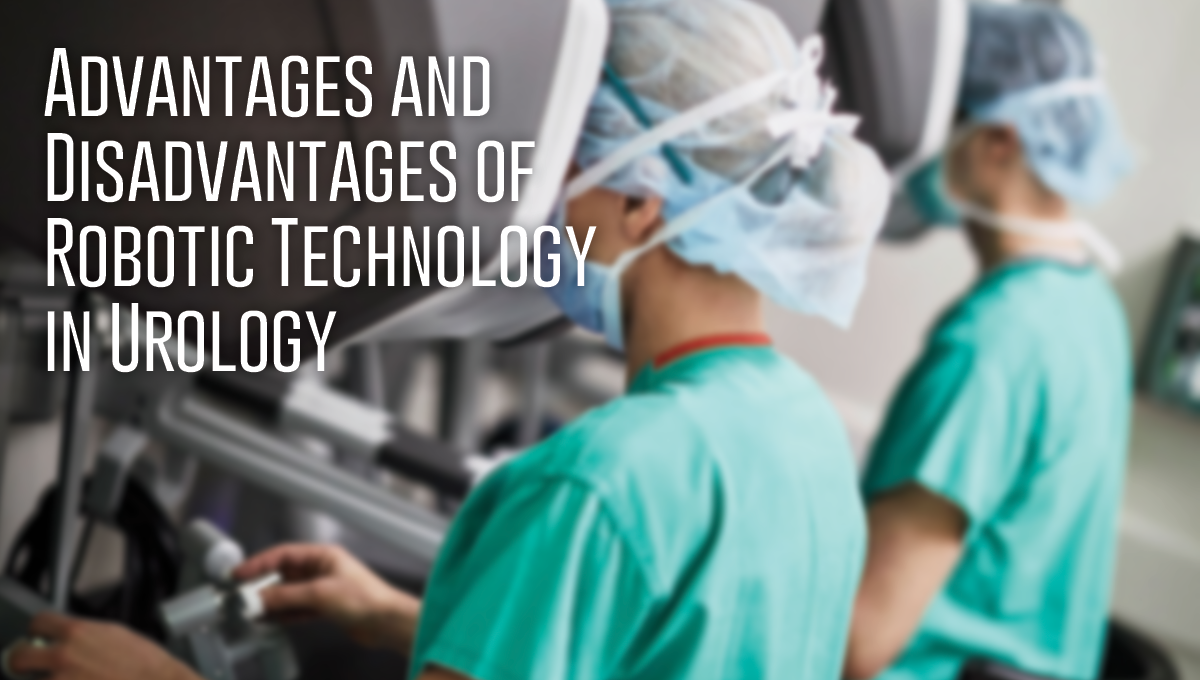 Advantages and Disadvantages of Robotic Technology in Urology