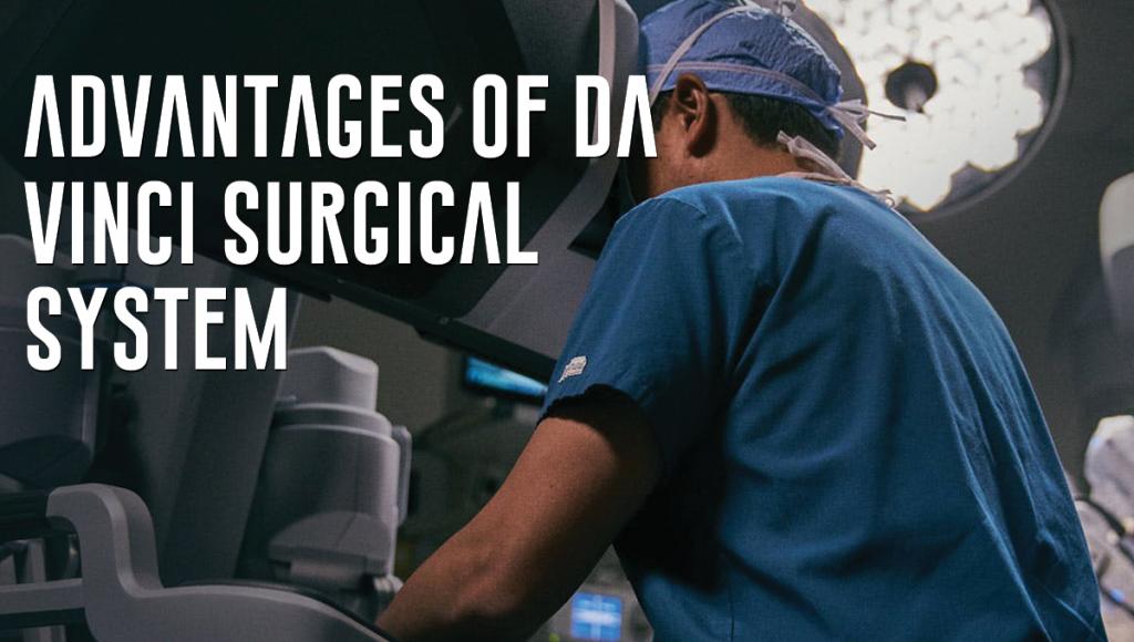 Advantages of da Vinci Surgical System
