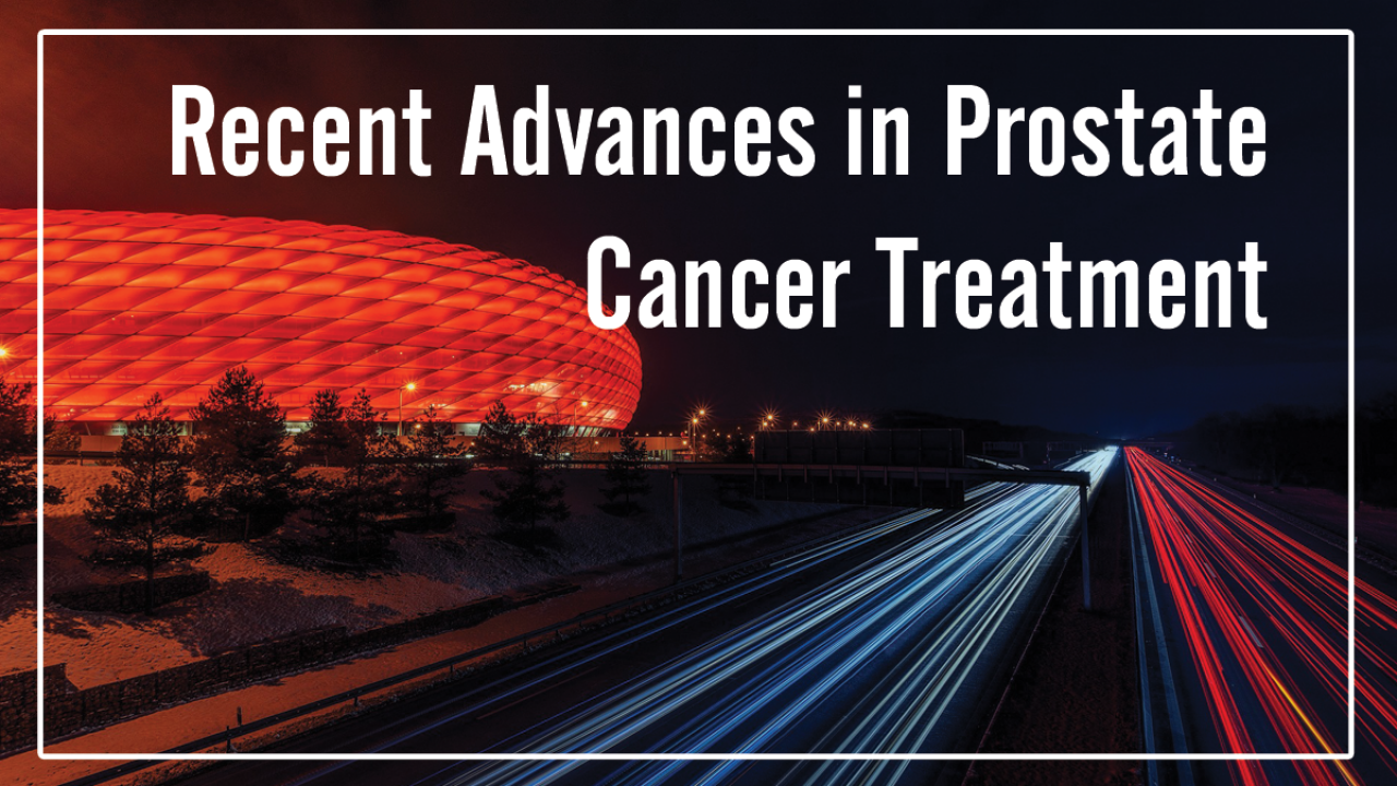 Recent Advances in Prostate Cancer Treatment - Advanced