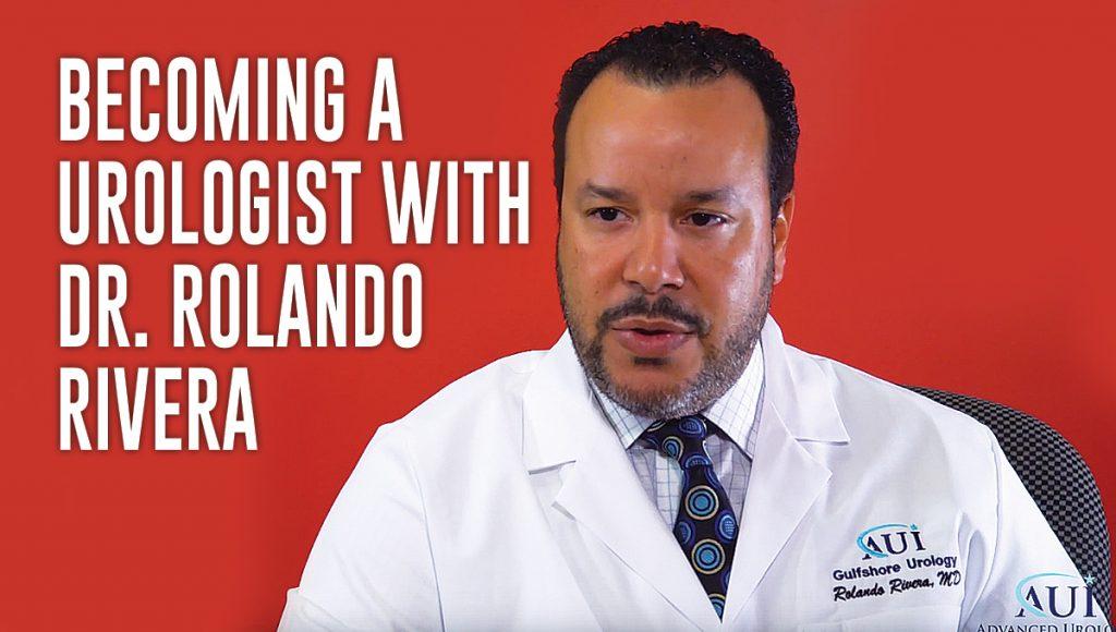 Becoming a Urologist with Dr. Rolando Rivera