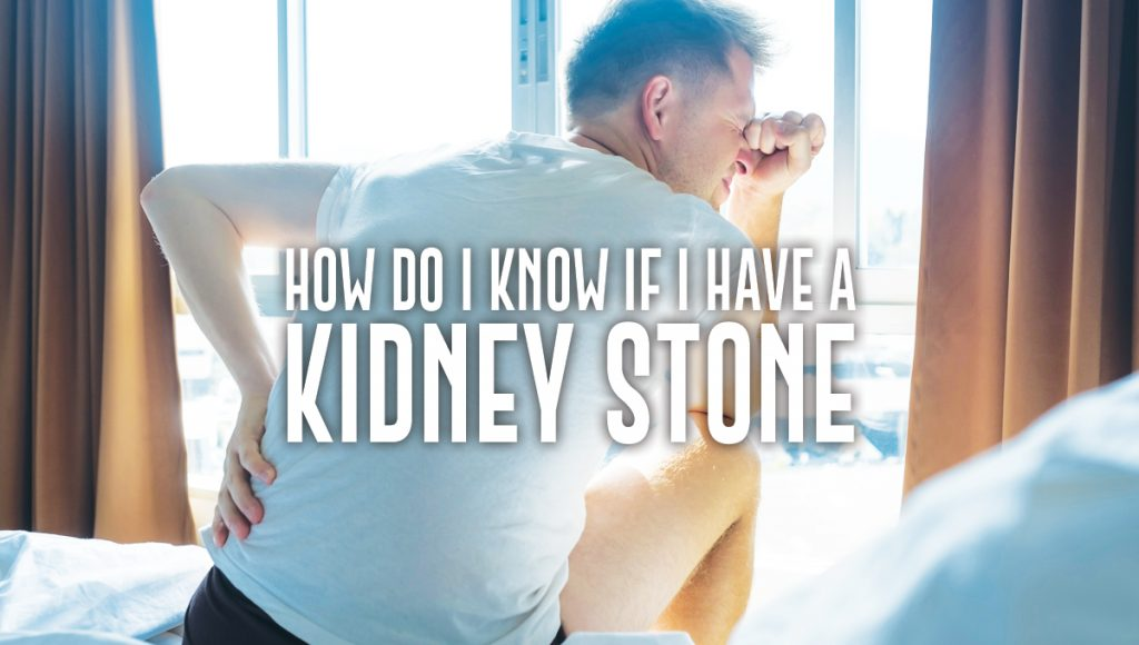How Do I Know If I Have a Kidney Stone