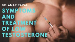 Symptoms and Treatment of Low Testosterone, Advanced Urology Institute