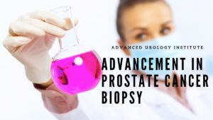 Advancement in Prostate Cancer Biopsy, Advanced Urology Institute