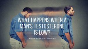 What happens when a man's testosterone is low?, Advanced Urology Institute