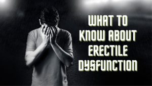 What to know about Erectile Dysfunction, Advanced Urology Institute