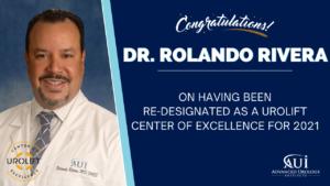Dr. Rolando Rivera of Advanced Urology Institute Re-designated as a UroLift Center of Excellence