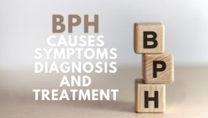 BPH Causes, Symptoms, Diagnosis, and Treatment
