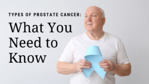 Types of Prostate Cancer: What You Need to Know