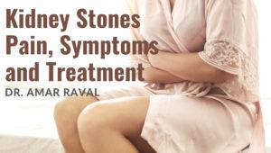 Kidney Stones Pain, Symptoms and Treatment – Dr. Amar Raval