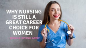 Why Nursing Is Still a Great Career Choice for Women – Donna Irving ARNP