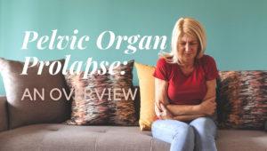 Pelvic Organ Prolapse: An Overview