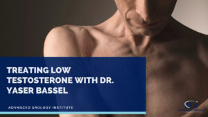 Treating Low Testosterone with Dr. Yaser Bassel