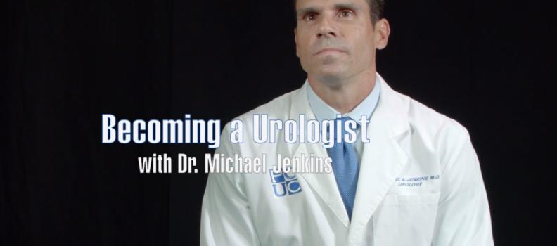 Becoming a Urologist – Michael A. Jenkins, MD