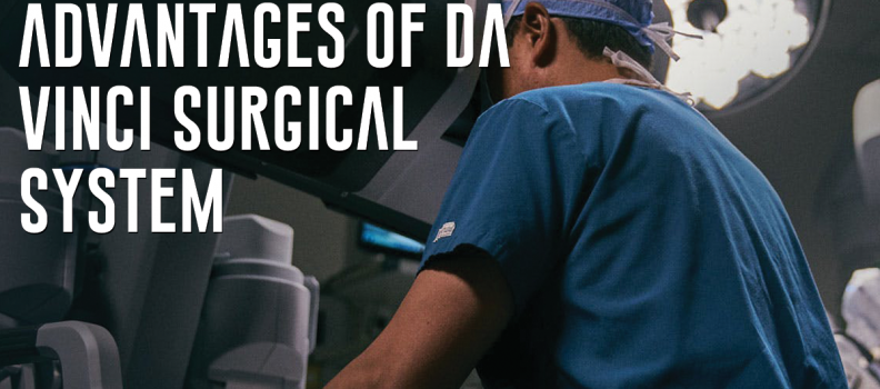 Advantages of da Vinci Surgical System