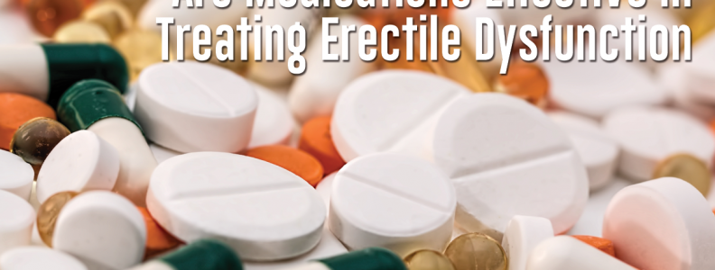 Are Medications Effective in Treating Erectile Dysfunction