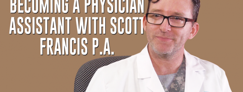 Becoming a Physician Assistant with Scott Francis P.A.