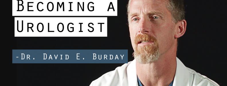 Becoming a Urologist – Dr. David E. Burday