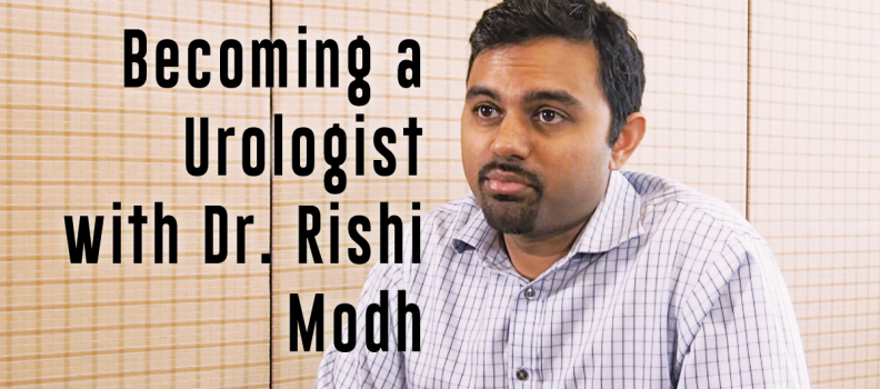 Becoming a Urologist with Dr. Rishi Modh