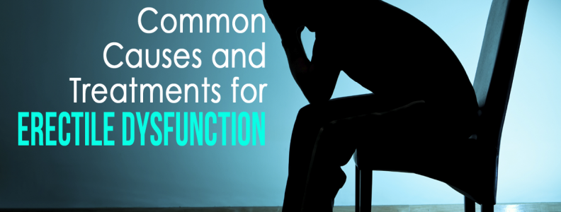 Common Causes and Treatments for Erectile Dysfunction