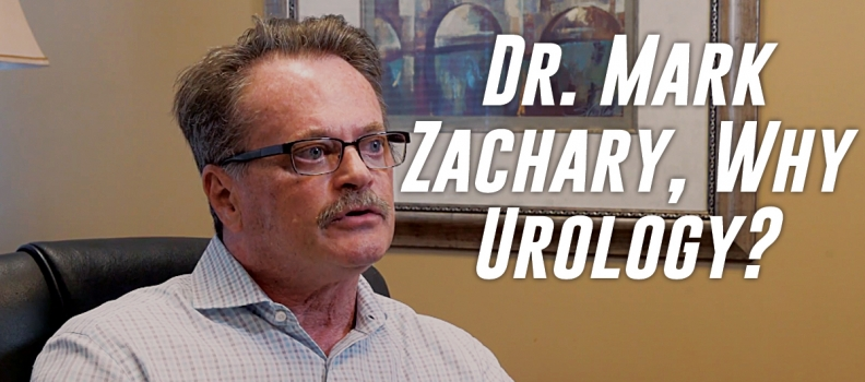 Dr. Mark Zachary, Why Urology?