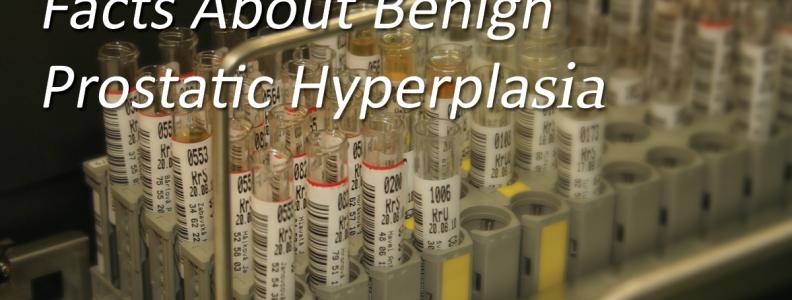 Facts About Benign Prostatic Hyperplasia (BPH)