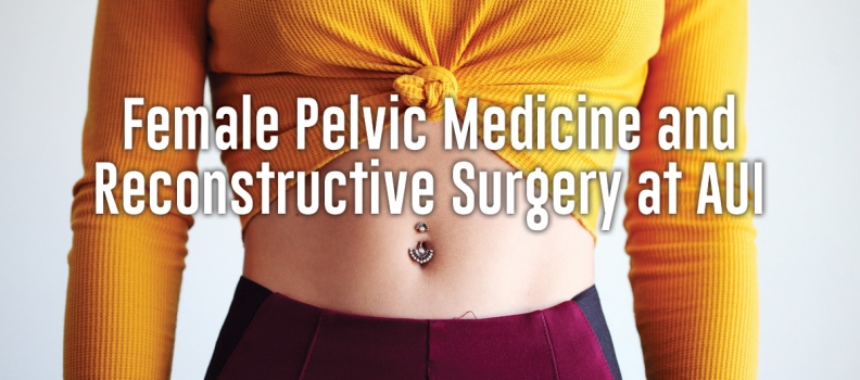 Female Pelvic Medicine and Reconstructive Surgery at AUI