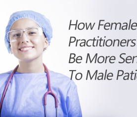 How Female Nurse Practitioners Can Be More Sensitive To Male Patients