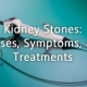 Kidney Stones: Causes, Symptoms, and Treatments