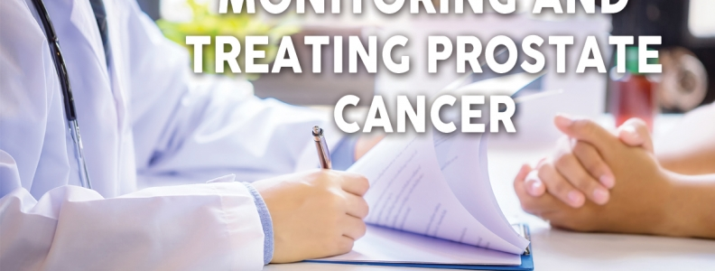 Monitoring and Treating Prostate Cancer