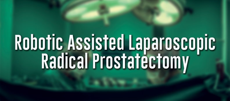 Robotic Assisted Laparoscopic Radical Prostatectomy