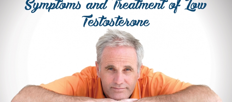Symptoms and Treatment of Low Testosterone