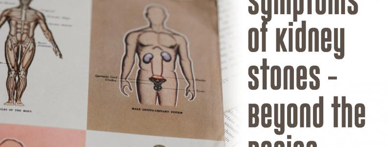 Symptoms of Kidney Stones -Beyond the Basics