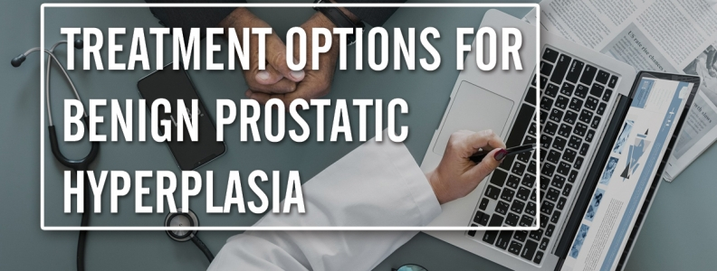 Treatment Options for Benign Prostatic Hyperplasia