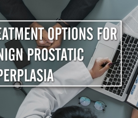 Treatment Options for Benign Prostatic Hyperplasia