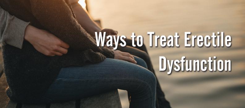 Ways to Treat Erectile Dysfunction