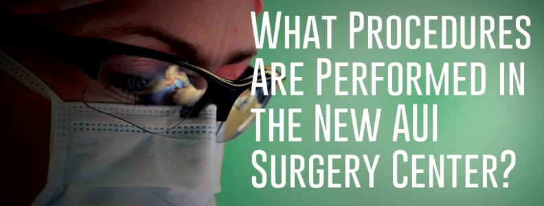 What Procedures Are Performed in the New AUI Surgery Center?