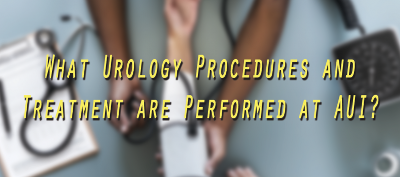 What Urology Procedures and Treatment are Performed at AUI?