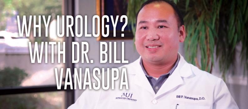 Why Urology? with Dr. Bill Vanasupa